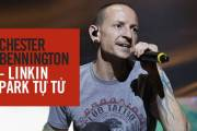 Linkin Park ,  Chester Bennington , Chester Bennington qua đời, tử tự