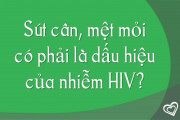 Sút cân, mệt mỏi có phải là dấu hiệu của nhiễm HIV?