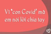 """Vì """"con Covid"""" mà em nói lời chia tay"""