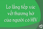 Lo lắng tiếp xúc vết thương hở của người có HIV