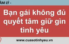 Bạn gái không đủ quyết tâm giữ gìn tình yêu - Nguyễn Thị Mùi