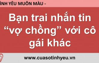 Bạn trai nhắn tin vợ chồng với cô gái khác - CGTL Nguyễn Thị Mùi