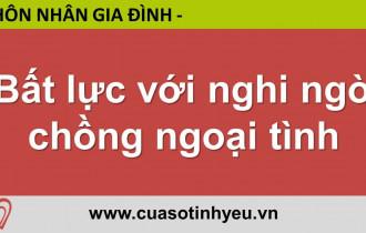 Bất lực với nghi ngờ chồng ngoại tình - CGTL Đinh Đoàn