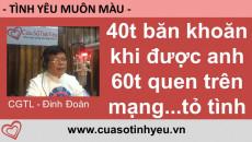 40 tuổi băn khoăn khi được anh 60 tuổi quen trên mạng tỏ tình - Đinh Đoàn