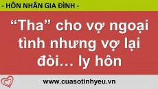Tha cho vợ ngoại tình nhưng vợ lại đòi ly hôn - CGTL Nguyễn Thị Mùi