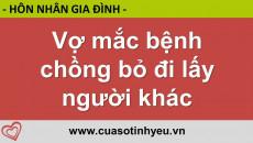 Vợ mắc bệnh chồng bỏ đi lấy người khác - Nguyễn Thị Mùi