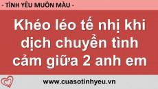 Khéo léo tế nhị khi dịch chuyển tình cảm giữa hai anh em - Nguyễn Thị Mùi