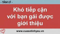 Khó tiếp cận với bạn gái được giới thiệu - Nguyễn Thị Mùi