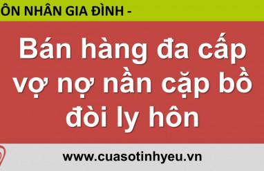 Bán hàng đa cấp vợ nợ nần cặp bồ đòi ly hôn - Nguyễn Thị Mùi