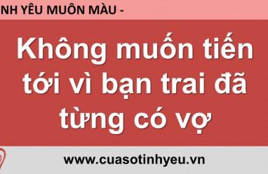 Không muốn tiến tới vì bạn trai đã từng có vợ - Nguyễn Thị Mùi