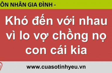 Khó đến với nhau vì lo vợ chồng nọ con cái kia - Nguyễn Thị Mùi