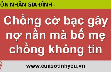 Chồng cờ bạc gây nợ nần mà bố mẹ chồng không tin - Nguyễn Thị Mùi