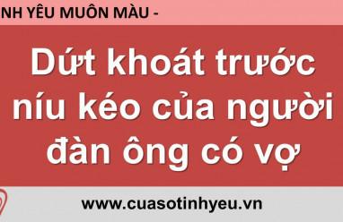 Dứt khoát trước níu kéo của người đàn ông có vợ - Nguyễn Thị Mùi