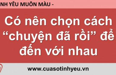 Có nên chọn cách chuyện đã rồi để đến với nhau - Nguyễn Thị Mùi