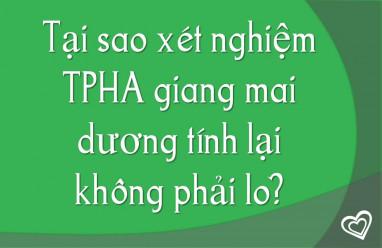 Tại sao xét nghiệm TPHA bệnh giang mai dương tính lại không phải lo?