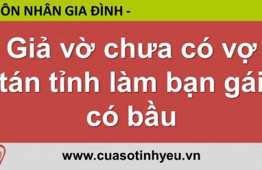 Giả vờ chưa có vợ tán tỉnh làm bạn gái có bầu - Nguyễn Thị Mùi