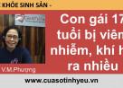 Con gái 17 tuổi viêm nhiễm khí hư ra nhiều - bác sĩ Vũ Minh Phượng
