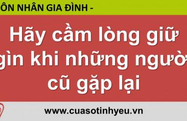 Hãy cầm lòng giữ gìn khi những người cũ gặp lại - Nguyễn Thị Mùi