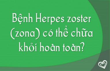 Bệnh Herpes zoster (zona) có thể chữa khỏi hoàn toàn không?