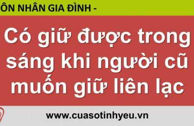 Có giữ được trong sáng khi người cũ muốn giữ liên lạc - Nguyễn Thị Mùi