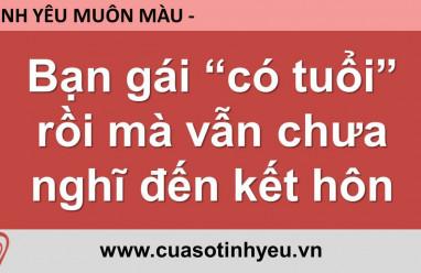 Bạn gái có tuổi rồi mà vẫn chưa nghĩ đến kết hôn - Nguyễn Thị Mùi