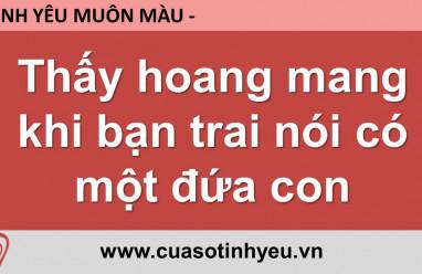 Thấy hoang mang khi bạn trai nói có một đứa con - Nguyễn Thị Mùi