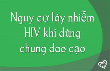 Nguy cơ lây nhiễm HIV khi dùng chung dao cạo