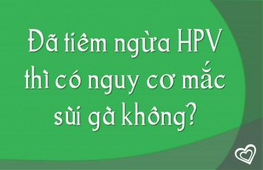 Đã tiêm ngừa HPV thì có nguy cơ mắc sùi gà không?