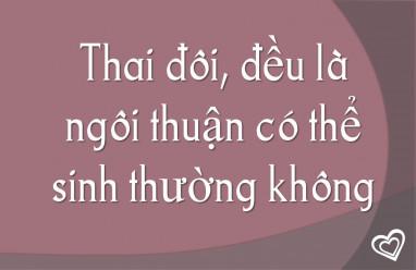 Thai đôi đều là ngôi thuận có thể sinh thường hay không?