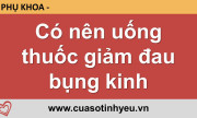 Có nên uống thuốc giảm đau bụng kinh - Hoàng Thúy Hải