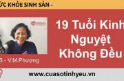 19 tuổi kinh nguyệt không đều - Bác sĩ Vũ Minh Phượng