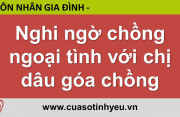 Nghi ngờ chồng ngoại tình với chị dâu góa chồng - CGTL Đinh Đoàn