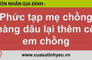 Phức tạp mẹ chồng nàng dâu lại thêm cô em chồng - CGTL Nguyễn Thị Mùi