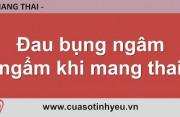 Đau bụng ngâm ngẩm khi mang thai - BS Vũ Minh Phượng