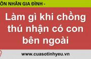 Làm gì khi chồng thú nhận có con bên ngoài - Nguyễn Thị Mùi