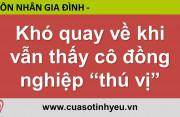 Khó quay về khi vẫn còn thấy cô đồng nghiệp thú vị - Nguyễn Thị Mùi