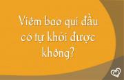 viem-bao-qui-dau-co-tu-khoi-duoc-khong