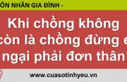Khi chồng không còn là chồng đừng e ngại phải đơn thân - Nguyễn Thị Mùi