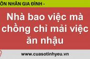 Nhà bao việc mà chồng chỉ mải việc ăn nhậu - Nguyễn Thị Mùi