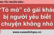 Tò mò cô gái khác bị người yêu biết chuyện không nhỏ - Nguyễn Thị Mùi