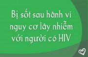 Bị sốt sau hành vi nguy cơ lây nhiễm với người có HIV