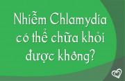 Nhiễm Chlamydia có thể chữa khỏi được không?